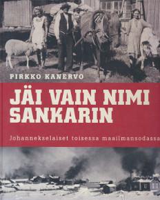 Jäi vain nimi sankarin : johannekselaiset toisessa maailmansodassa, Pirkko Kanervo