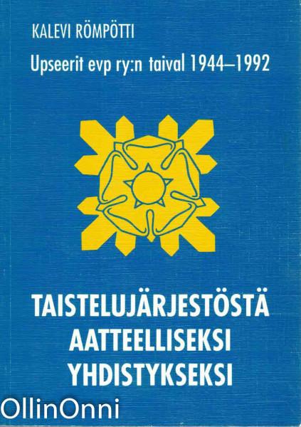 Taistelujärjestöstä aatteelliseksi yhdistykseksi : Upseerit evp ry:n taival 1944-1992, Kalevi Römpötti