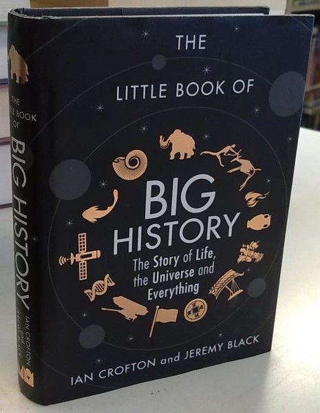 The Little Book of Big History - The Story of Life, the Universe and Everything, Ian Crofton