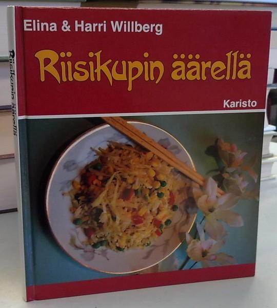 Riisikupin äärellä - Kiinalaisia makunautintoja kotikokeille, Elina Willberg
