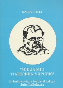 """Mie ja miu tiatterriin Viipuris"", Kalevi Tilli"