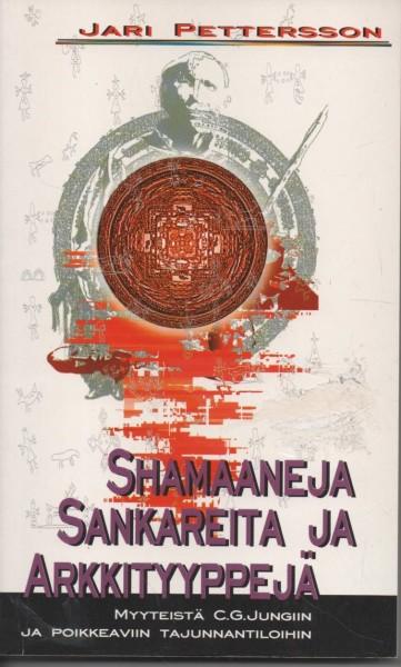 Shamaaneja, sankareita ja arkkityyppejä : myyteistä C. G. Jungiin ja poikkeaviin tajunnan tiloihin, Jari Pettersson