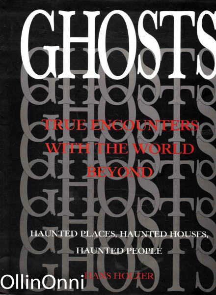 Ghosts - True Encounters With the World Beyond, Hans Holzer