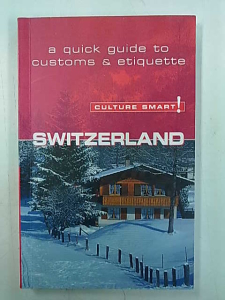 Switzerland - culture smart! - a quick guide to customs & etiquette, Kendall Maycock
