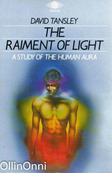 The Raiment of Light - A Study of the Human Aura, David Tansley