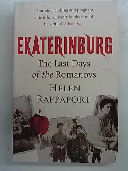Ekaterinburg - The Last Days of the Romanovs, Helen Rappaport