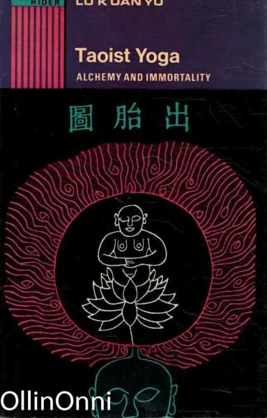 Taoist Yoga - Alchemy and Immortality, Lu K'Uan Yu
