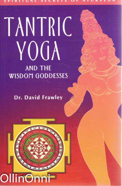 Tantric Yoga and the Wisdom Goddesses, Dr. David Frawley