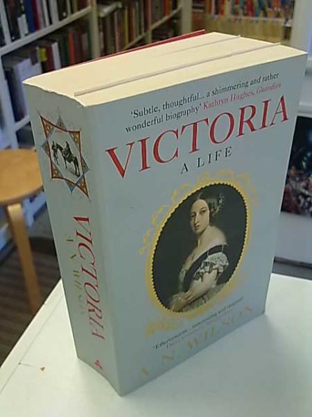 Victoria - A Life, A.N. Wilson