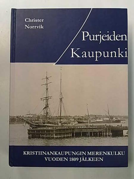 Purjeiden kaupunki : Kristiinankaupungin merenkulku vuoden 1809 jälkeen, Christer Norrvik