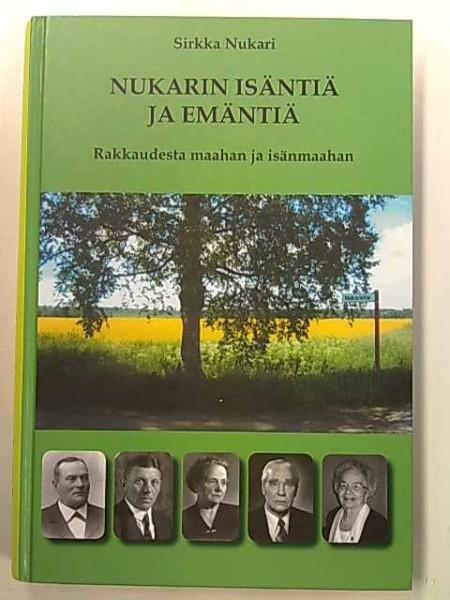 Nukarin isäntiä ja emäntiä : rakkaudesta maahan ja isänmaahan, Sirkka Nukari