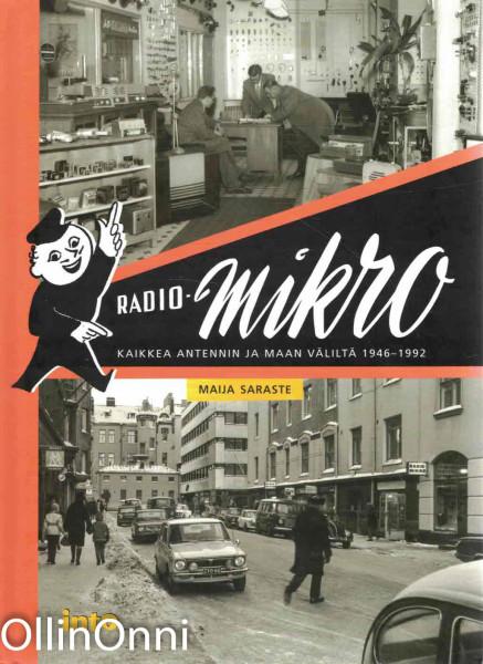 Radio-Mikro - Kaikkea antennin ja maan väliltä 1946-1992, Maija Saraste