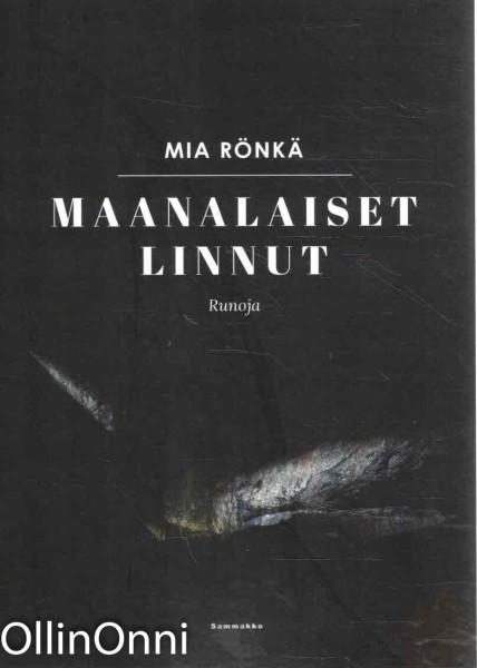 Maanalaiset linnut - Runoja, Mia Rönkä