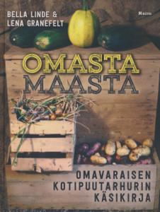 Omasta maasta : omavaraisen kotipuutarhurin käsikirja, Bella Linde