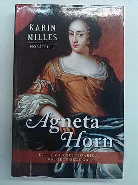 Agneta Horn - Ett liv i trettioåriga krigets skugga, Karin Milles