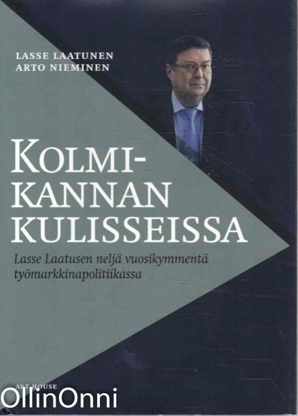 Kolmikannan kulisseissa - Lasse Laatusen neljä vuosikymmentä työmarkkinapolitiikassa, Lasse Laatunen