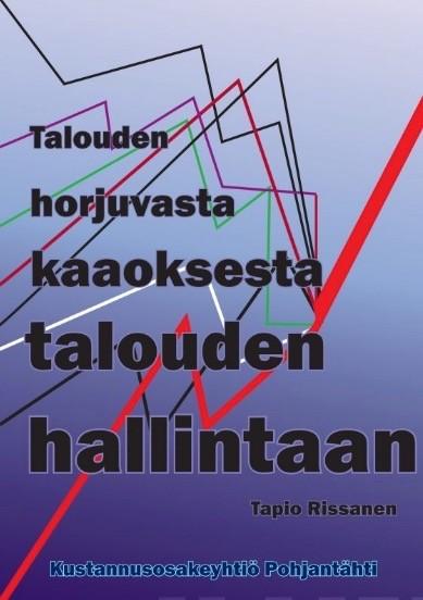 Talouden horjuvasta kaaoksesta talouden hallintaan, Tapio Rissanen
