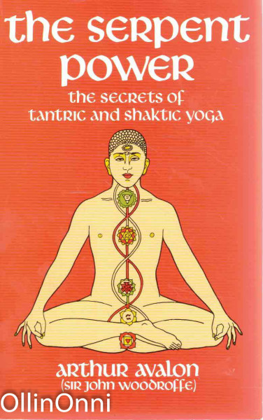 The Serpent Power - The Secrets of Tantric and Shaktic Yoga, Arthur Avalon
