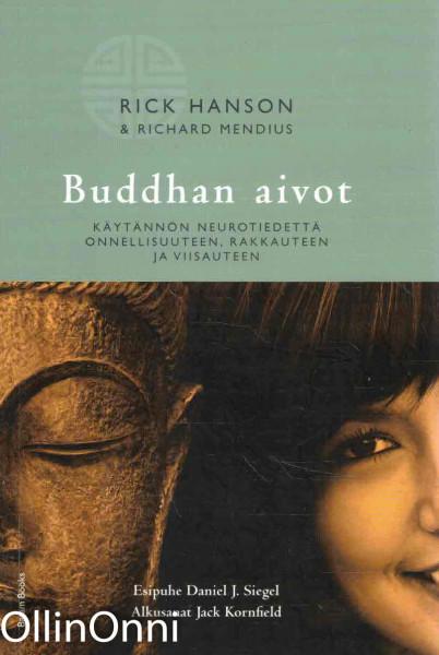 Buddhan aivot : käytännön neurotiedettä onnellisuuteen, rakkauteen ja viisauteen, Rick Hanson