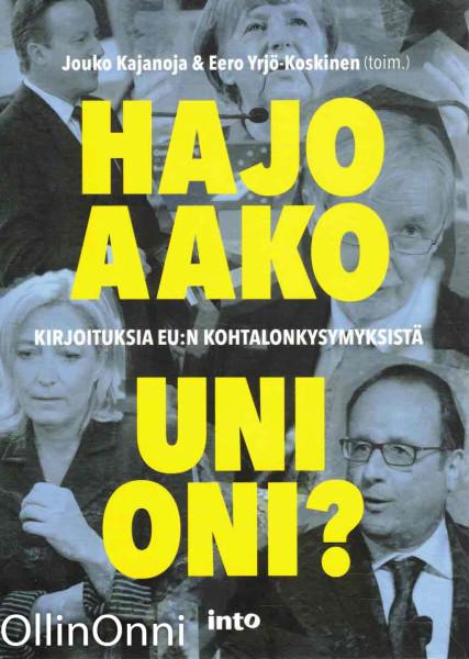 Hajoaako unioni? Kirjoituksia EU:n kohtalonkysymyksistä., Jouko Kajanoja