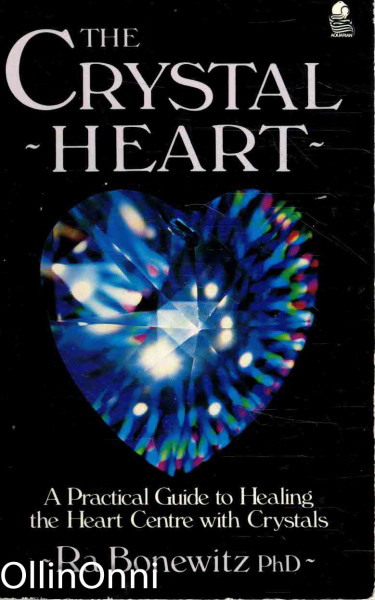 The Crystal Heart - A Practical Guide to Healing the Heart Centre with Crystals, Ra Bonewitz, PhD.