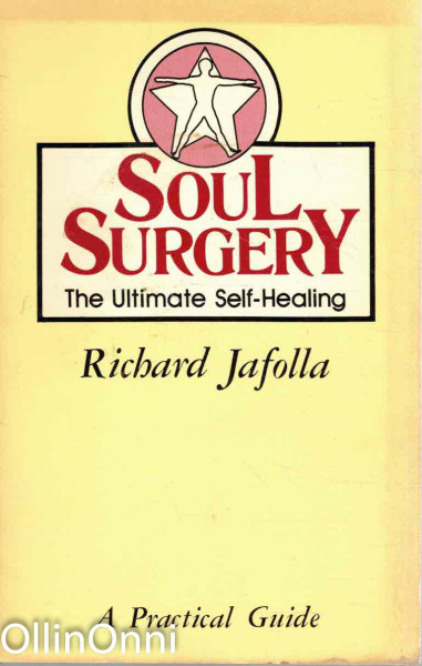 Soul Surgery - The Ultimate Self-Healing, Richard Jafolla