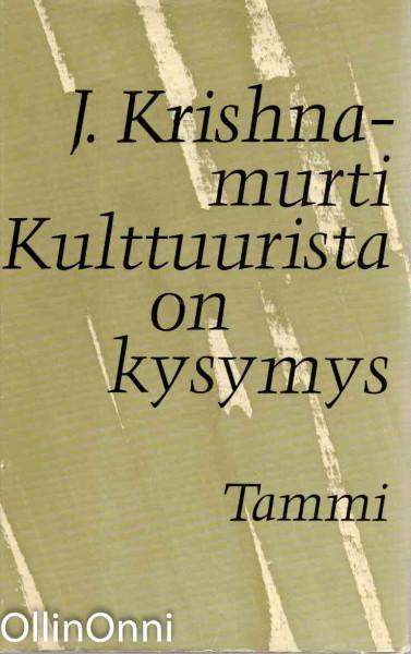 Kulttuurista on kysymys, J. Krishnamurti
