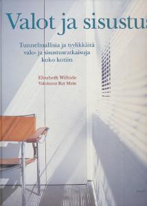Valot ja sisustus : tunnelmallisia ja tyylikkäitä valo- ja sisustusratkaisuja koko kotiin, Elizabeth Wilhide