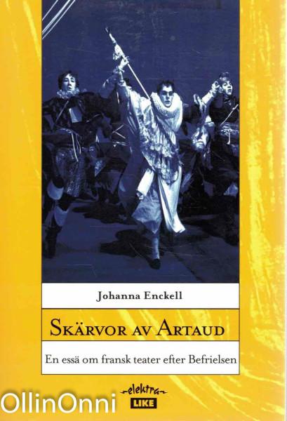Skärvor av Artaud : en essä om fransk teater efter befrielsen, Johanna Enckell