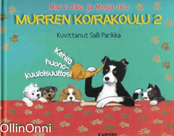 Murren koirakoulu. 2, Kehitä huonokuuloisuuttasi, Marvi Jalo
