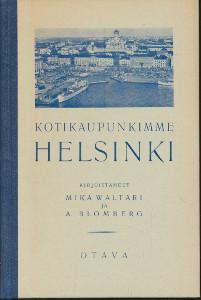 Kotikaupunkimme Helsinki Helsinki-lukukirja III, Mika Waltari
