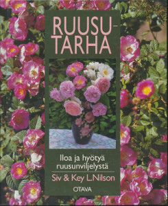 Ruusutarha : iloa ja hyötyä ruusunviljelystä, Siv Nilson