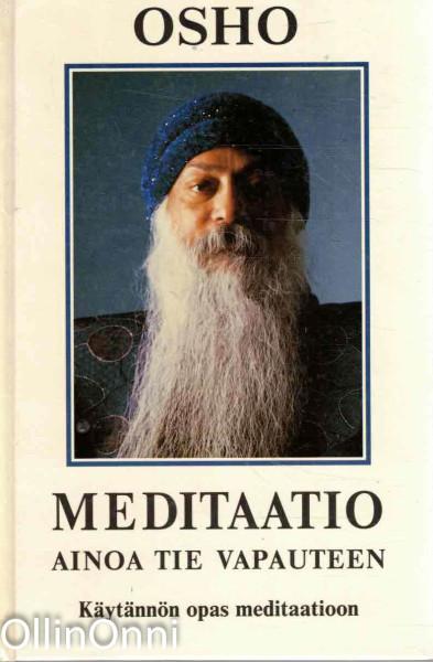 Meditaatio : ainoa tie vapauteen : käytännön opas meditaatioon,  Osho