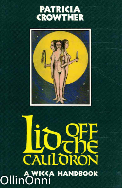 Lid Off the Cauldron - A Wicca Handbook, Patricia Crowther