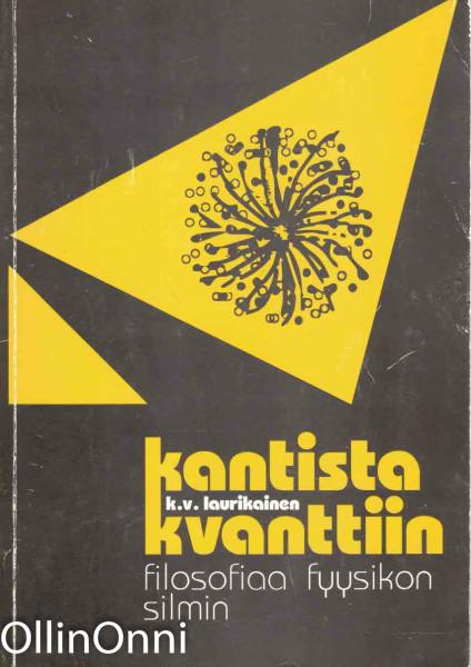 Kantista kvanttiin - filosofiaa fyysikon silmin, K.V. Laurikainen