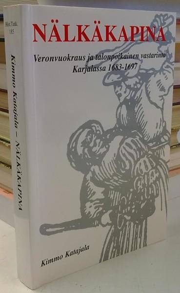Nälkäkapina - Veronvuokraus ja talonpoikainen vastarinta Karjalassa 1683-1697 (Historiallisia tutkimuksia 185), Kimmo Katajala