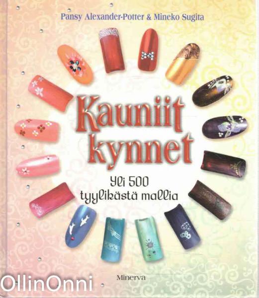 Kauniit kynnet : yli 500 tyylikästä mallia, Pansy Alexander-Potter