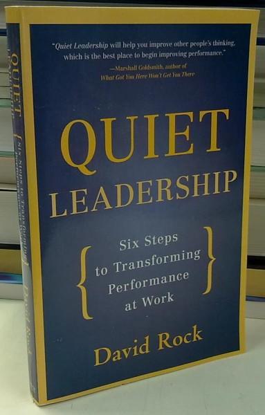 Quiet Leadership - Six Steps to Transforming Performance at Work, David Rock
