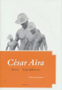 Aaveet ; Kirjailijakokous : kaksi pienoisromaania, César Aira