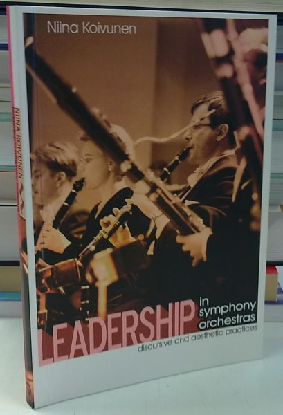 Leadership in symphony orchestras - Discursive and aesthetic practices, Niina Koivunen