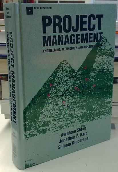 Project Management - Engineering, Technology, and Implementation, Avraham Shtub