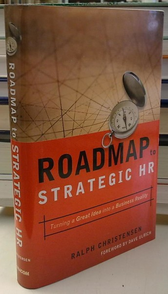 Roadmap to Strategic HR - Turning a Great Idea into a Business Reality, Ralph Christensen