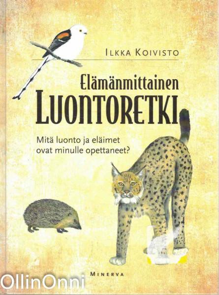 Elämänmittainen luontoretki : mitä luonto ja eläimet ovat minulle opettaneet?, Ilkka Koivisto