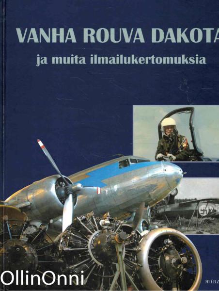 Vanha rouva Dakota ja muita ilmailukertomuksia : Keski-Suomen ilmailumuseo 25 vuotta, Rauni Valtonen
