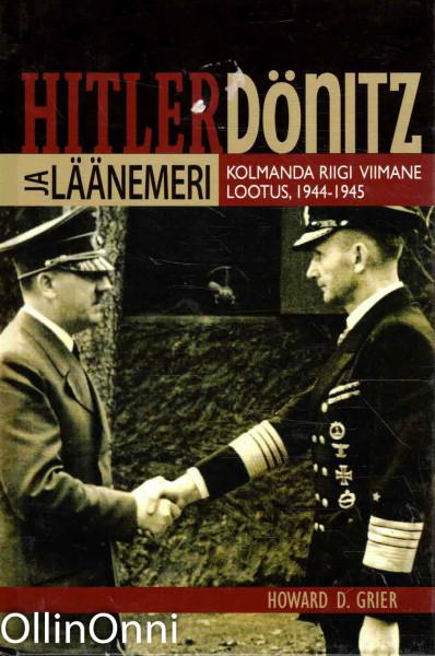 Hitler/Dönitz ja läänemeri - Kolmanda reichi viimane lootus, 1944-1945, Howard D. Grier