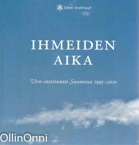Ihmeiden aika : Viro-instituutti Suomessa 1995-2010 : juhlakirja = Imede aeg : Eesti Instituut Soomes 1995-2010 : juubeliraamat, Grete Ahtola