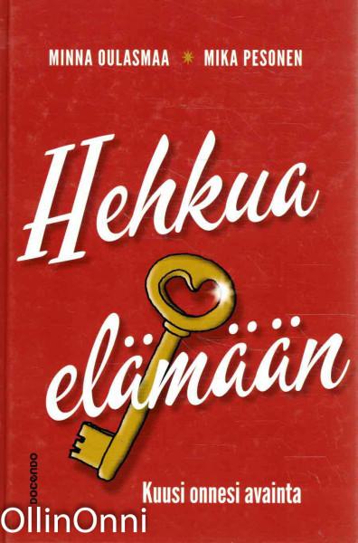 Hehkua elämään : kuusi onnesi avainta, Minna Oulasmaa