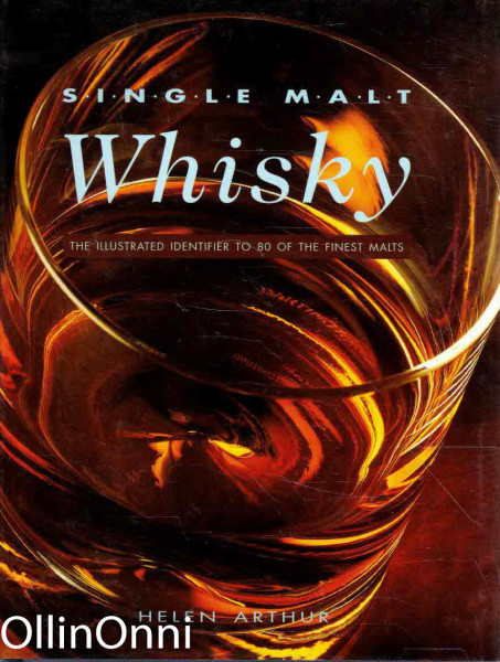 Single Malt Whisky - The Illustrated Identifier to 80 of The Finest Malts, Helen Arthur
