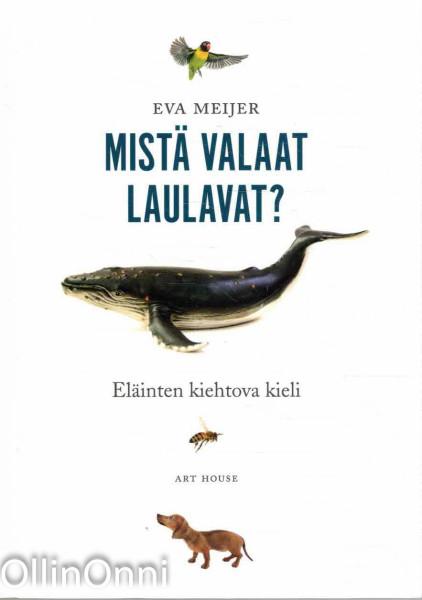 Mistä valaat laulavat? Eläinten kiehtova kieli., Eva Meijer