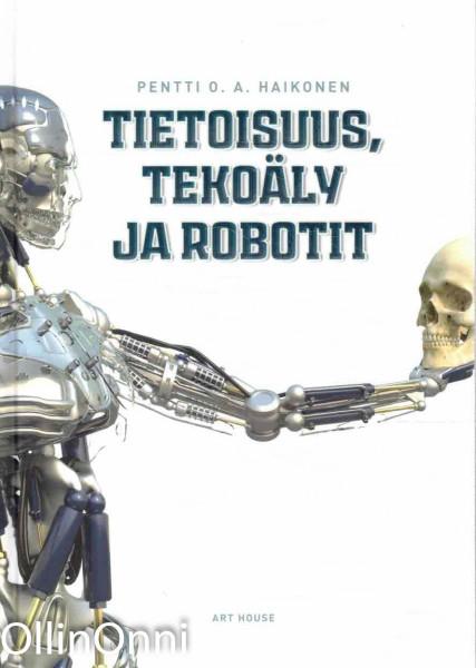 Tietoisuus, tekoäly ja robotit, Pentti O. A. Haikonen